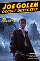 Joe Golem: Occult Detective Volume 4--The Conjurors (Joe Golem Occult Detective)