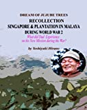 DREAM OF JUJUBE TREES - RECOLLECTION OF SINGAPORE AND PLANTATION IN MALAYA DURING WORLD WAR 2 (ENGLISH VERSION)