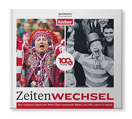Zeitenwechsel. 100 Jahre kicker.: Der Bildband.