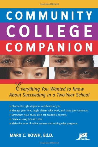 Community College Companion Everything You Wanted To Know About Succeeding In A Two Year School