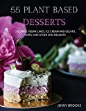 55 PLANT BASED DESSERTS: Colorful Vegan Cakes, Ice cream and Gelato, Tarts, and other Epic Delights.