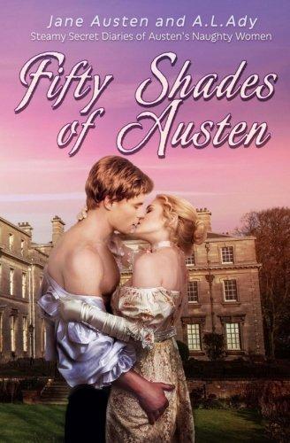 Download Fifty Shades of Austen: Steamy Secret Diaries of Austen's Naughty Women 0692905804