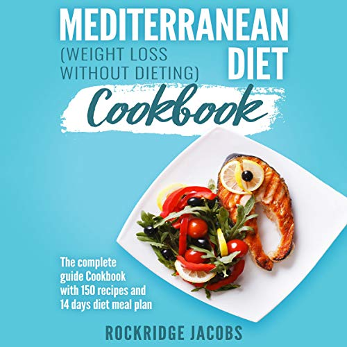 Mediterranean Diet Cookbook - Weight Loss Without Dieting cover art