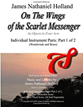 On The Wings of the Scarlet Messenger: An Opera in Four Acts  Individual Instrument Parts:  Part 1 of 2 (Woodwinds and Brass)
