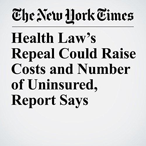 Health Law's Repeal Could Raise Costs and Number of Uninsured, Report Says cover art
