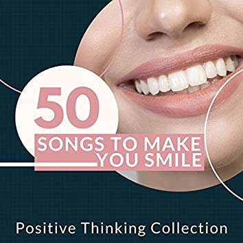 50 Songs to Make You Smile: Positive Thinking Collection