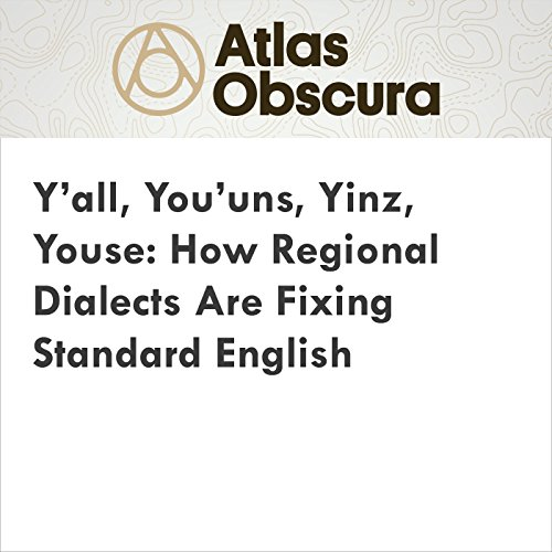 Y'all, You'uns, Yinz, Youse: How Regional Dialects Are Fixing Standard English audiobook cover art