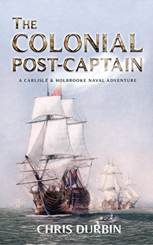 The Colonial Post-Captain: A Carlisle and Holbrooke Naval Adventure (Carlisle and Holbrooke Naval Adventures Book 1)
