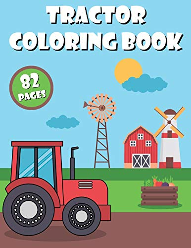 Tractor Coloring Book: for Kids Ages 2-8: tractor coloring book, baby tractor book, big tractor book, books about tractors, gift book, for kids 40 Simple Coloring Images: