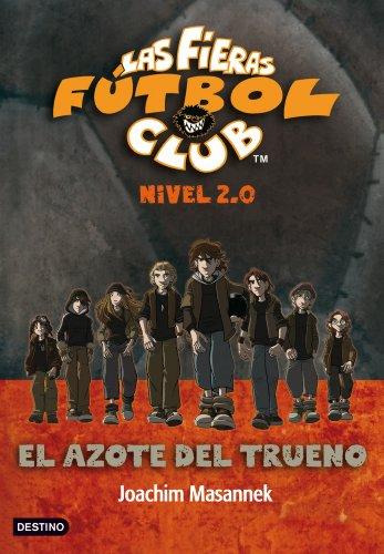 El Azote del Trueno: Las fieras del Fútbol Club 2.0 1 (Las Fieras Futbol Club)