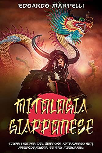 MITOLOGIA GIAPPONESE: Scopri i misteri del giappone attraverso miti,leggende,mostri ed eroi memorabili (Italian Edition)