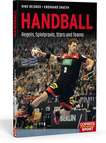 Handball: Regeln, Spielpraxis, Stars und Teams. Bundesliga Mannschaften und berühmte Handballer im Porträt. Geschenkidee für aktive Handballer und begeisterte Sport-Fans!