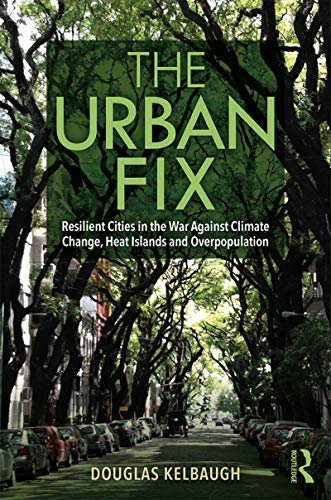 The Urban Fix: Resilient Cities in the War Against Climate Change, Heat Islands and...
