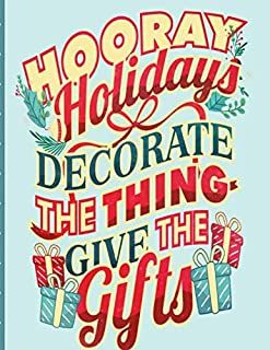 Hooray Holidays Decorate The Thing Give The Gifts: Holiday Gift List Tracker Journal 8.5 x 11 Inches