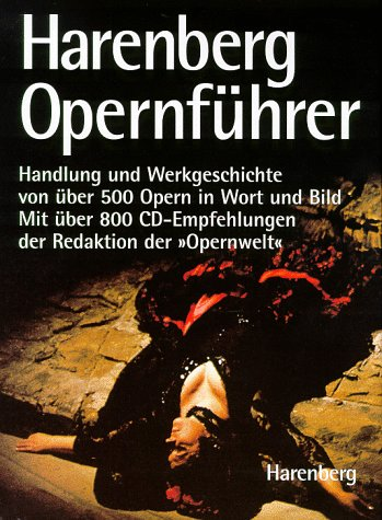 Harenberg Opernführer. Der Schlüssel zu 500 Opern, ihrer Handlung und Geschichte