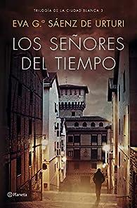 Los señores del tiempo: Trilogía de la ciudad blanca par Eva García Sáenz de Urturi