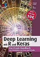 Deep Learning mit R und Keras: Das Praxis-Handbuch von den Entwicklern von Keras und RStudio