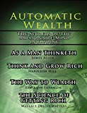 Automatic Wealth, the Secrets of the Millionaire Mind-including - As a Man Thinketh, the Science of Getting Rich, the Way to Wealth And Think And Grow Rich