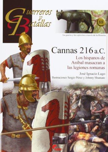 Cannas 216 a.C. Los Hispanos De Aníbal Masacran A Las Legiones Romanas (Guerreros Y Batallas)
