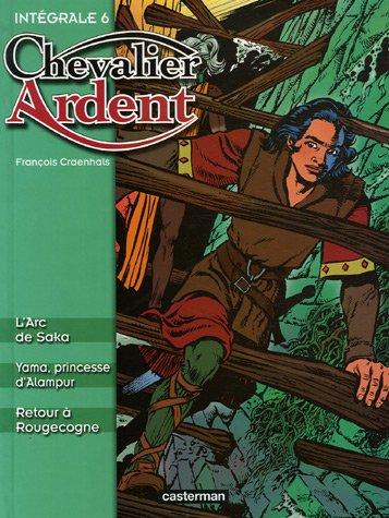 Chevalier Ardent Intégrale, Tome 6 : L'Arc de Saka ; Yama, princesse d'Alampur ; Retour à Rougecogne