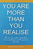You are More than You Realise: The case for secular spirituality, interconnectedness, and the power of the mind