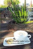 Coffee & Conversation: Warm Cups of Friendship, Laughter and Love