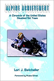 Alpine Achievement: A Chronicle of the United States Disabled Ski Team