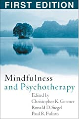 Mindfulness and Psychotherapy, First Edition 1st (first) Edition published by The Guilford Press (2005) Hardcover