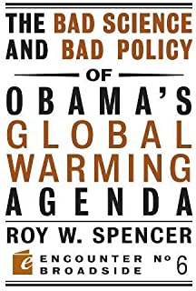 The Bad Science and Bad Policy of Obama?s Global Warming Agenda (Encounter Broadsides)