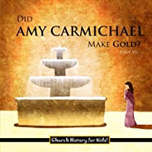 Did Amy Carmichael Make Gold? (Church History for Kids) (Volume 4)