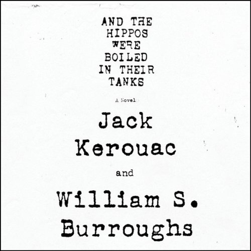 And the Hippos Were Boiled in Their Tanks                   By:                                                                                                                                 Jack Kerouac,                                                                                        William S. Burroughs                               Narrated by:                                                                                                                                 Ray Porter                      Length: 4 hrs and 15 mins     139 ratings     Overall 4.2