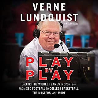 Play by Play     Calling the Wildest Games in Sports - From SEC Football to College Basketball, the Masters and More              By:                                                                                                                                 Verne Lundquist                               Narrated by:                                                                                                                                 Malcolm Hillgartner,                                                                                        Verne Lundquist                      Length: 11 hrs and 5 mins     28 ratings     Overall 4.6
