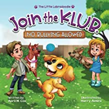 Join the K. L. U. B. - No Bullying Allowed: Kindness, Love, Unity and Bravery (The Little Labradoodle)
