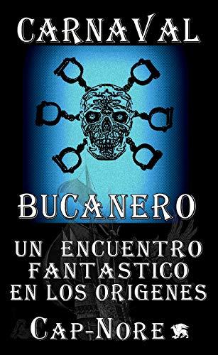 Carnaval Bucanero, un encuentro fantástico en los orígenes (Spanish Edition)