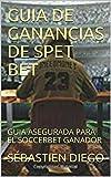 GUIA DE GANANCIAS DE SPET BET: GUIA ASEGURADA PARA EL SOCCERBET GANADOR