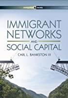 Immigrant Networks and Social Capital (Immigration and Society)