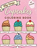 My huge Cupcake Coloring Book: Beautiful Cupcakes Delicious Dessert Cute Design for Adults and Teens Stress Relief