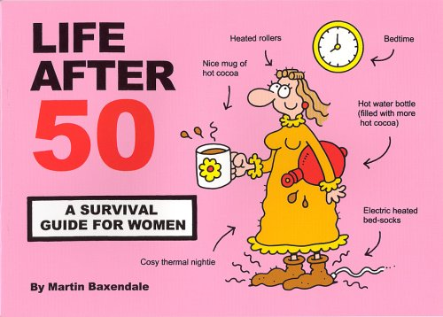 Baxendale, M: Life After 50: A Survival Guide for Women