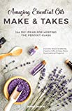 Amazing Essential Oils Make and Takes: 144 DIY Ideas for Hosting the Perfect Class