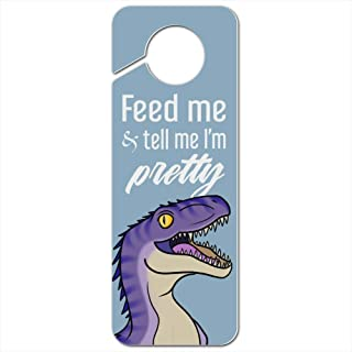 GRAPHICS & MORE Velociraptor Feed Me and Tell Me I'm Pretty Dinosaur Funny Plastic Door Knob Hanger Sign