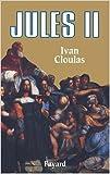 Jules II - Le Pape terrible de Ivan Cloulas ( janvier 1990 ) - Fayard (janvier 1990)