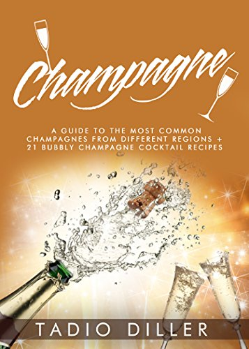 Champagne: A Guide to the Most Common Champagnes from Different Regions + 21 Bubbly Champagne Cocktail Recipes (Worlds Most Loved Drinks Book 10) (English Edition)