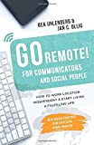 GO REMOTE! for communicators & social people ? How to work location independent & start living a fulfilling life.: With proven strategies from successful remote workers. - Bea Uhlenberg