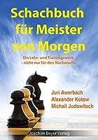 Schachbuch fuer Meister von Morgen: Ein Lehr- und Trainingswerk - nicht nur fuer den Nachwuchs