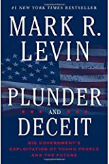 Plunder and Deceit: Big Government's Exploitation of Young People and the Future by Mark R. Levin(2015-08-04) Hardcover