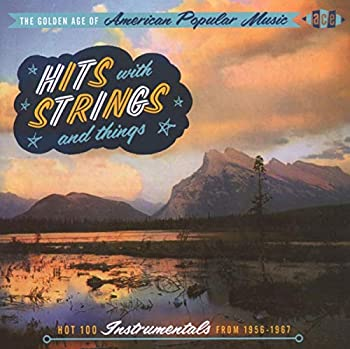 The Golden Age of American Popular Music  Hits with Strings and Things - Hot 100 Instrumentals from 1956-1967