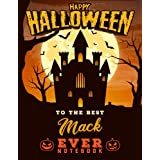 Happy Halloween To The Best Mack Ever Notebook: Composition Notebook Gift For Boys, Men & Teachers With Personalized Name With Awesome Halloween Cover Design, 8.5x11 in ,110 Lined Pages.
