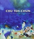 Chu Teh-Chun - Les chemins de l'abstraction