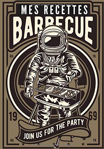 Mes recettes barbecue: Journal de bord barbecue, livre de vos recettes de barbecue et grillades à remplir, notez et perfectionnez vos recettes de BBQ. ... être le roi du Grill. Grand format, 100 pages