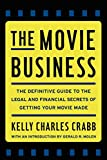 The Movie Business: The Definitive Guide to the Legal and Financial Secrets of Getting Your Movie made - Kelly Charles Crabb